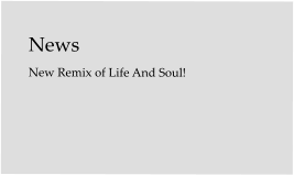 News New Remix of Life And Soul!